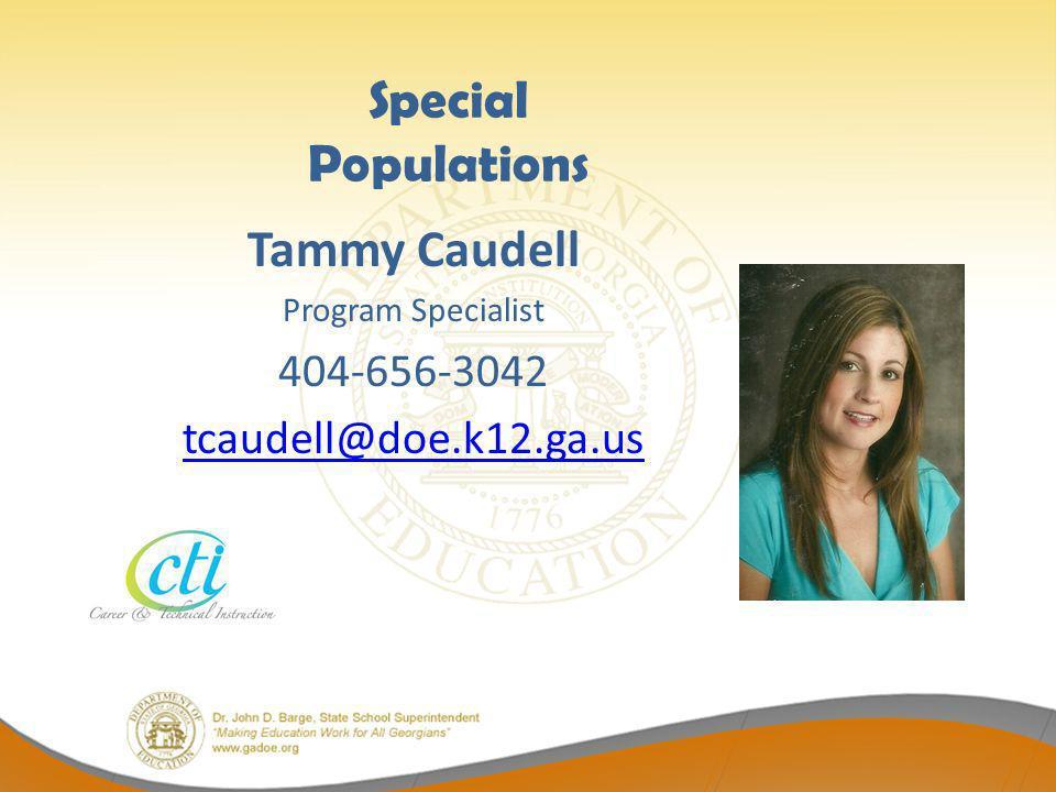 Special Populations Tammy Caudell Program Specialist 404-656-3042 tcaudell@doe.k12.ga.us