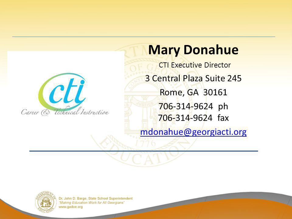 Mary Donahue CTI Executive Director 3 Central Plaza Suite 245 Rome, GA 30161 706-314-9624 ph 706-314-9624 fax mdonahue@georgiacti.org