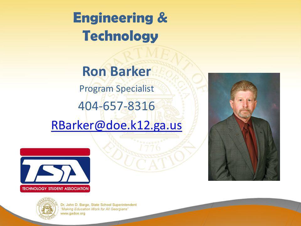 Engineering & Technology Ron Barker Program Specialist 404-657-8316 RBarker@doe.k12.ga.us
