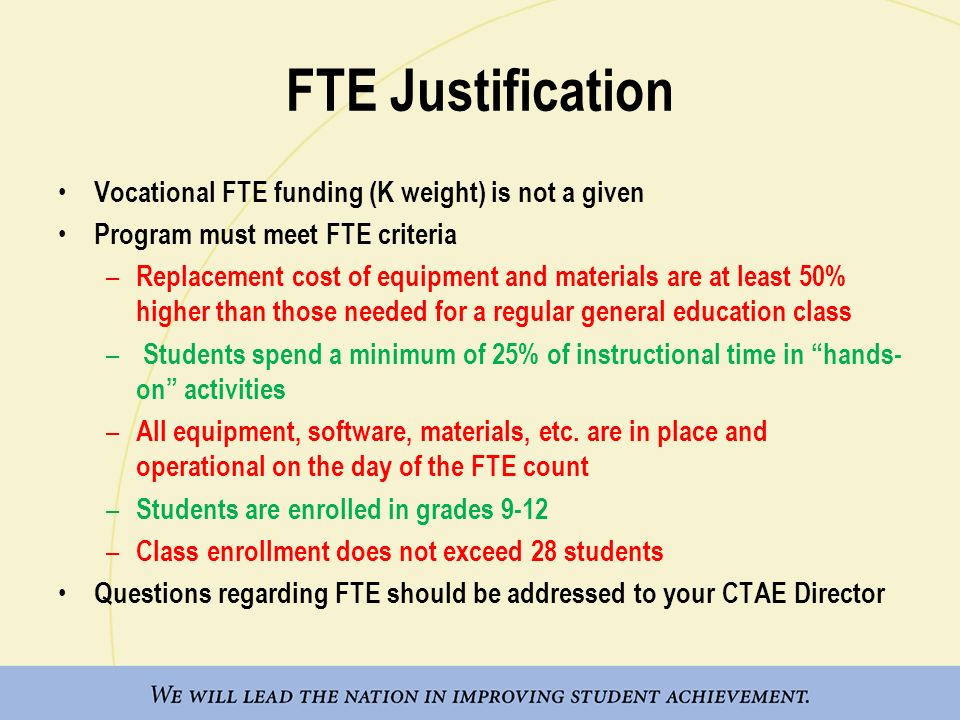 FTE Justification Vocational FTE funding (K weight) is not a given Program must meet FTE criteria – Replacement cost of equipment and materials are at