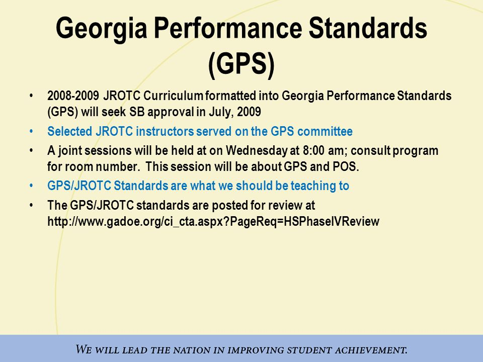 Georgia Performance Standards (GPS) 2008-2009 JROTC Curriculum formatted into Georgia Performance Standards (GPS) will seek SB approval in July, 2009