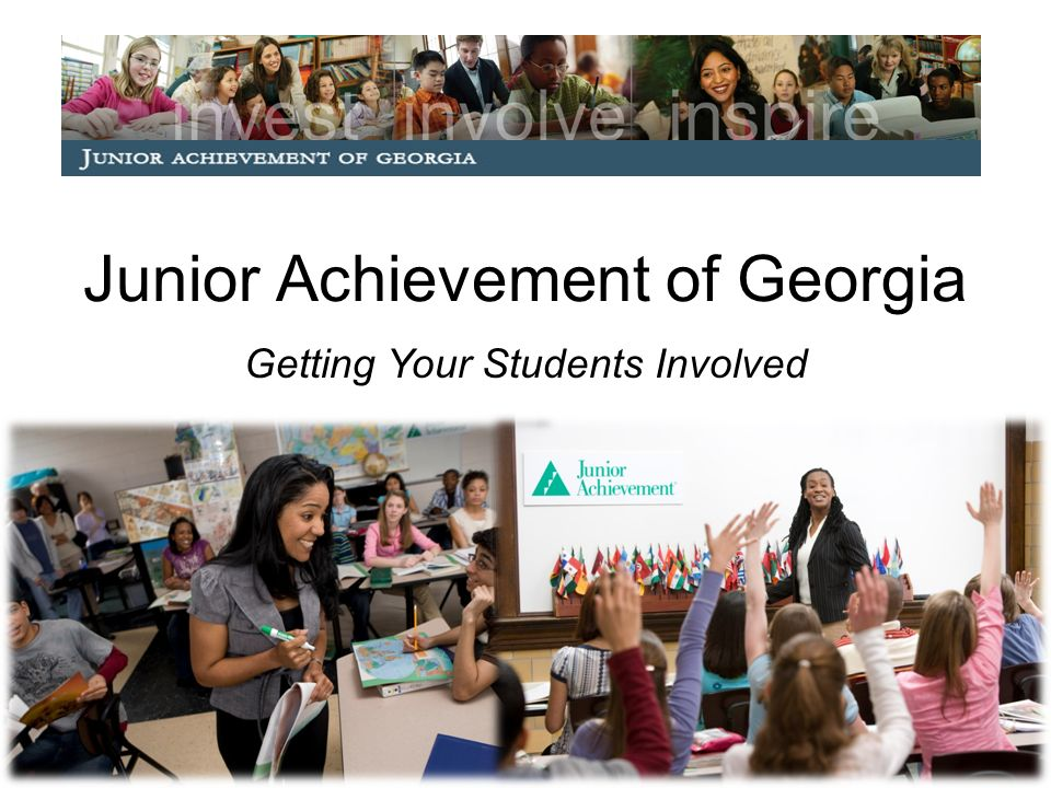 Junior Achievement of Georgia Getting Your Students Involved