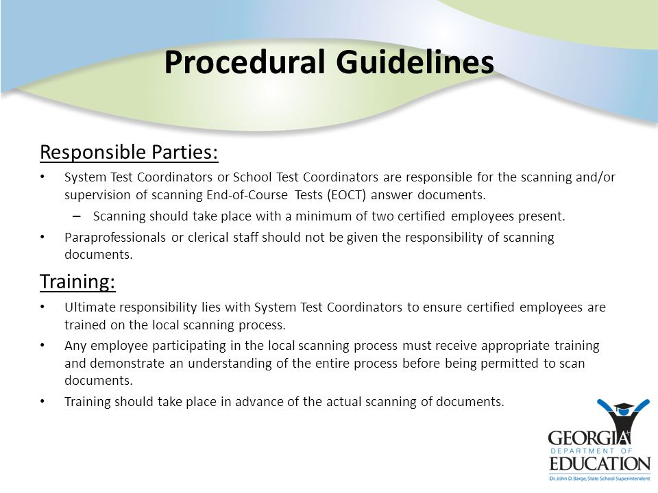 Procedural Guidelines Responsible Parties: System Test Coordinators or School Test Coordinators are responsible for the scanning and/or supervision of scanning End-of-Course Tests (EOCT) answer documents.