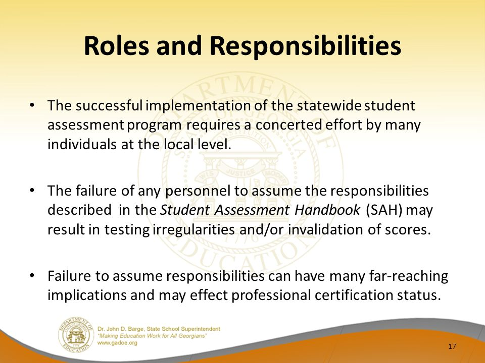 Roles and Responsibilities The successful implementation of the statewide student assessment program requires a concerted effort by many individuals at the local level.