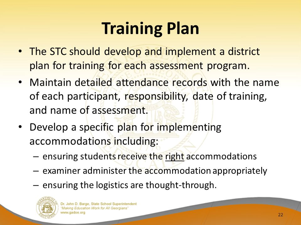 Training Plan The STC should develop and implement a district plan for training for each assessment program. Maintain detailed attendance records with