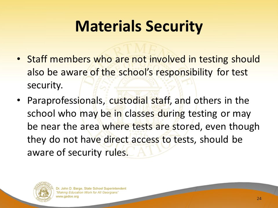 Materials Security Staff members who are not involved in testing should also be aware of the schools responsibility for test security.
