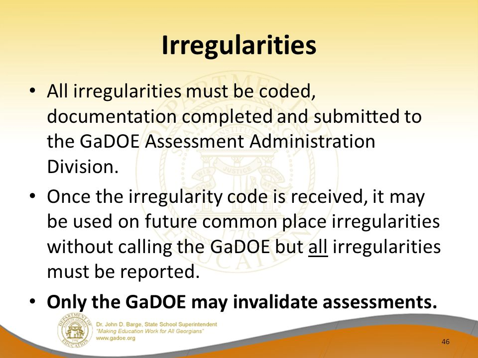 Irregularities All irregularities must be coded, documentation completed and submitted to the GaDOE Assessment Administration Division.