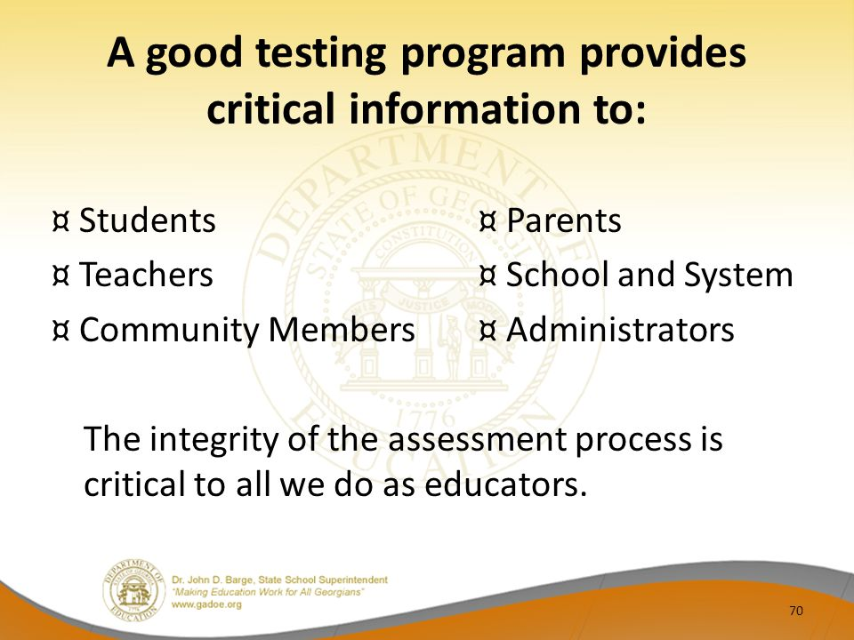 A good testing program provides critical information to: ¤ Students¤ Parents ¤ Teachers¤ School and System ¤ Community Members ¤ Administrators The in