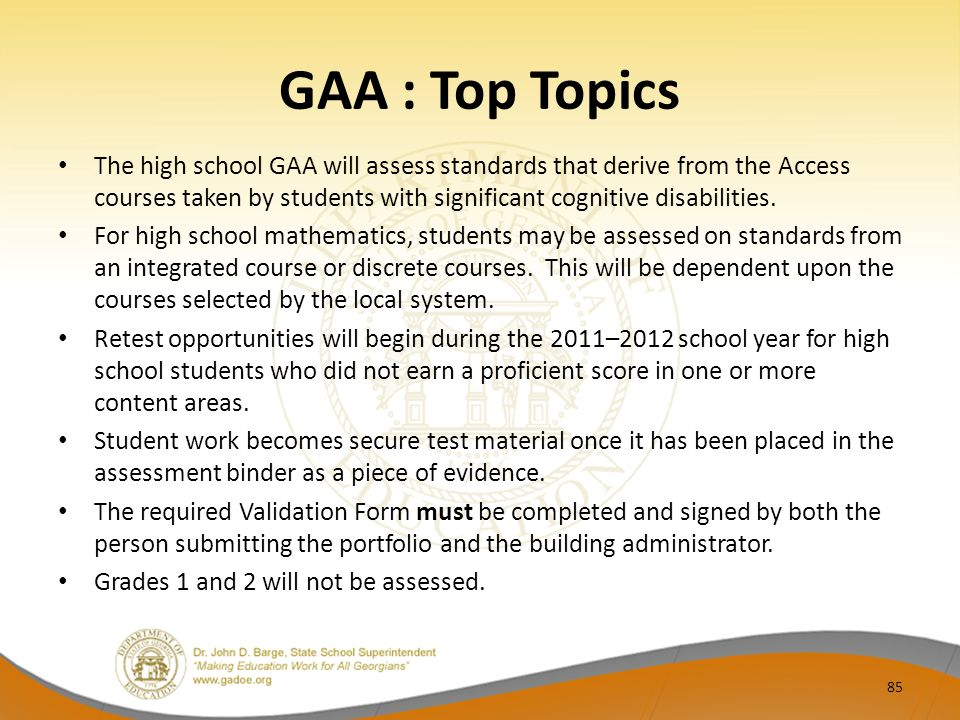 GAA : Top Topics The high school GAA will assess standards that derive from the Access courses taken by students with significant cognitive disabilities.