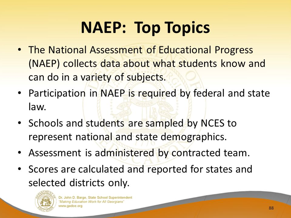 NAEP: Top Topics The National Assessment of Educational Progress (NAEP) collects data about what students know and can do in a variety of subjects.