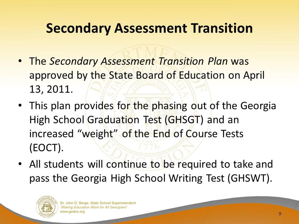 The Secondary Assessment Transition Plan was approved by the State Board of Education on April 13, 2011. This plan provides for the phasing out of the