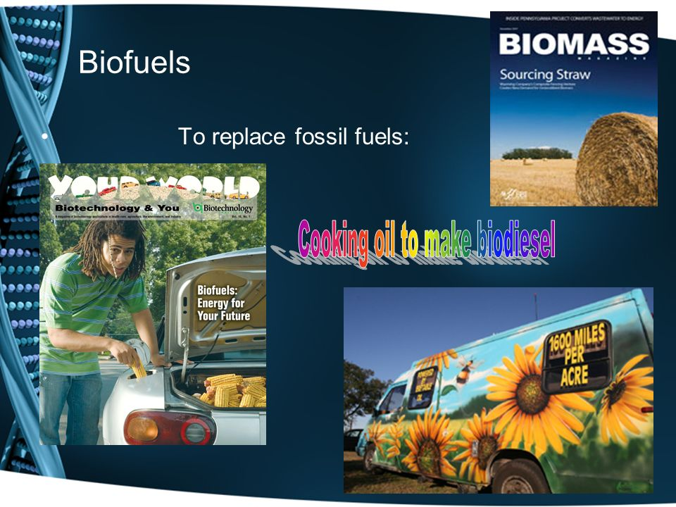 Biofuels To replace fossil fuels: