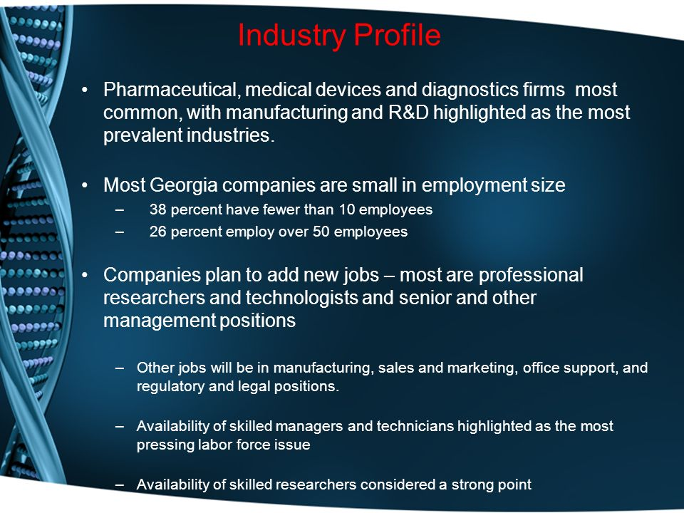 Industry Profile Pharmaceutical, medical devices and diagnostics firms most common, with manufacturing and R&D highlighted as the most prevalent industries.