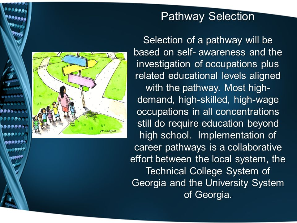 Pathway Selection Selection of a pathway will be based on self- awareness and the investigation of occupations plus related educational levels aligned with the pathway.