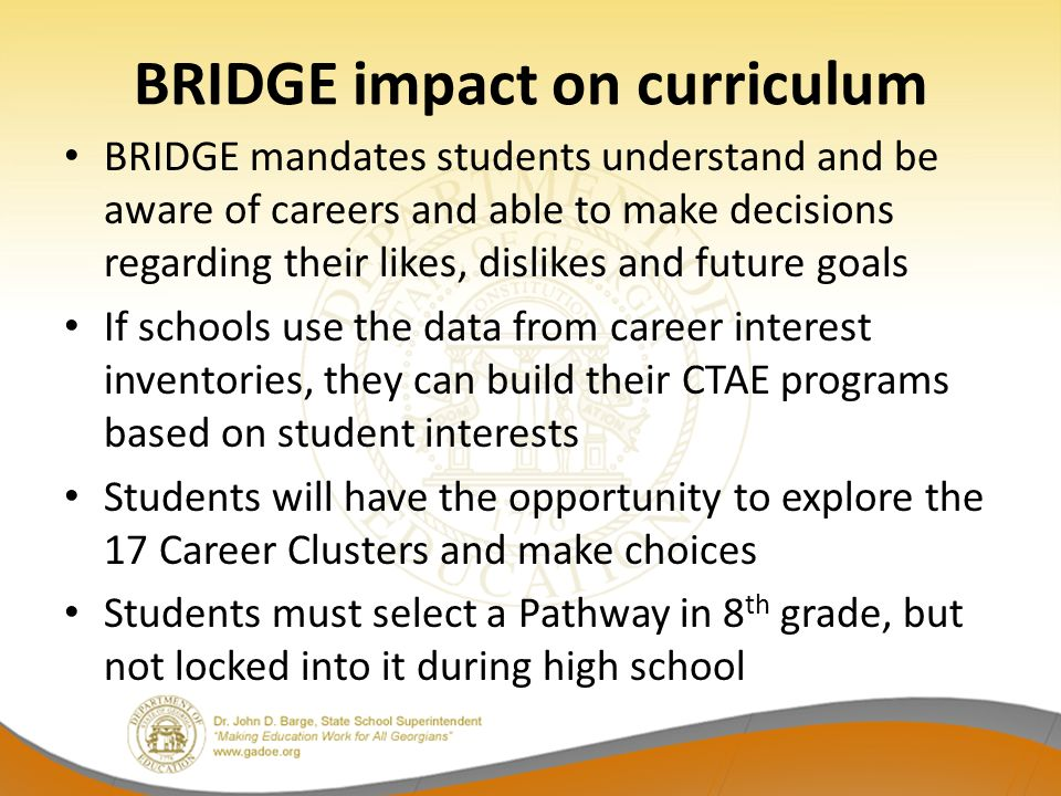 BRIDGE impact on curriculum BRIDGE mandates students understand and be aware of careers and able to make decisions regarding their likes, dislikes and