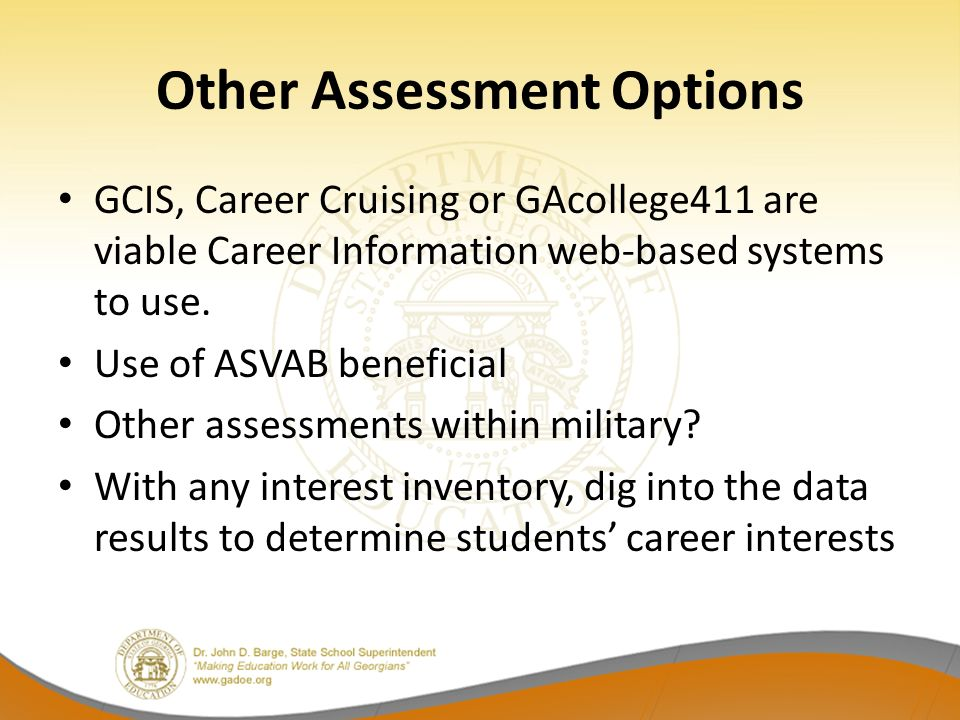 Other Assessment Options GCIS, Career Cruising or GAcollege411 are viable Career Information web-based systems to use. Use of ASVAB beneficial Other a
