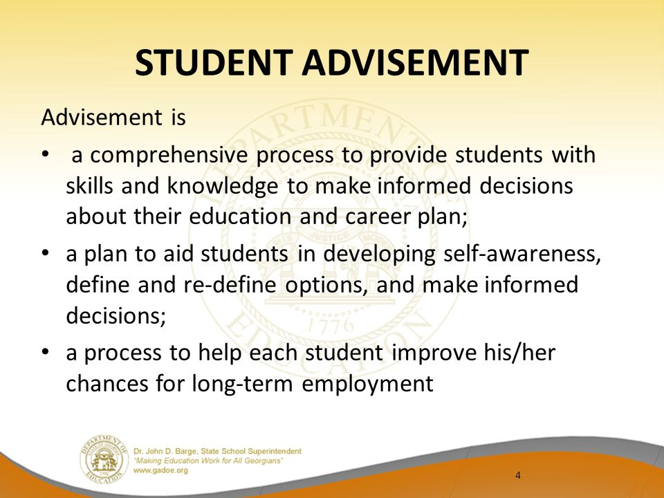 STUDENT ADVISEMENT Advisement is a comprehensive process to provide students with skills and knowledge to make informed decisions about their educatio