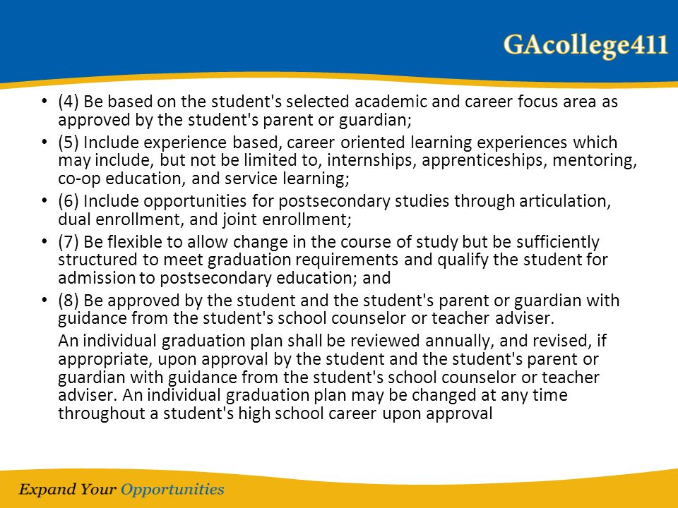 (4) Be based on the student's selected academic and career focus area as approved by the student's parent or guardian; (5) Include experience based, c