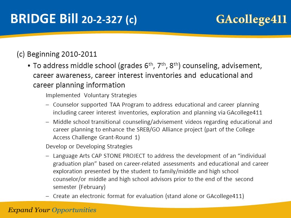 BRIDGE Bill 20-2-327 (c) (c) Beginning 2010-2011 To address middle school (grades 6 th, 7 th, 8 th ) counseling, advisement, career awareness, career