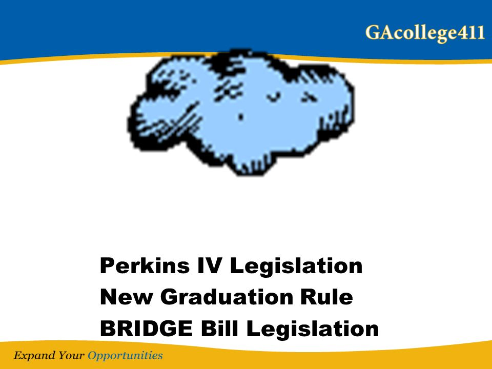 The Perfect STORM Perkins IV Legislation New Graduation Rule BRIDGE Bill Legislation