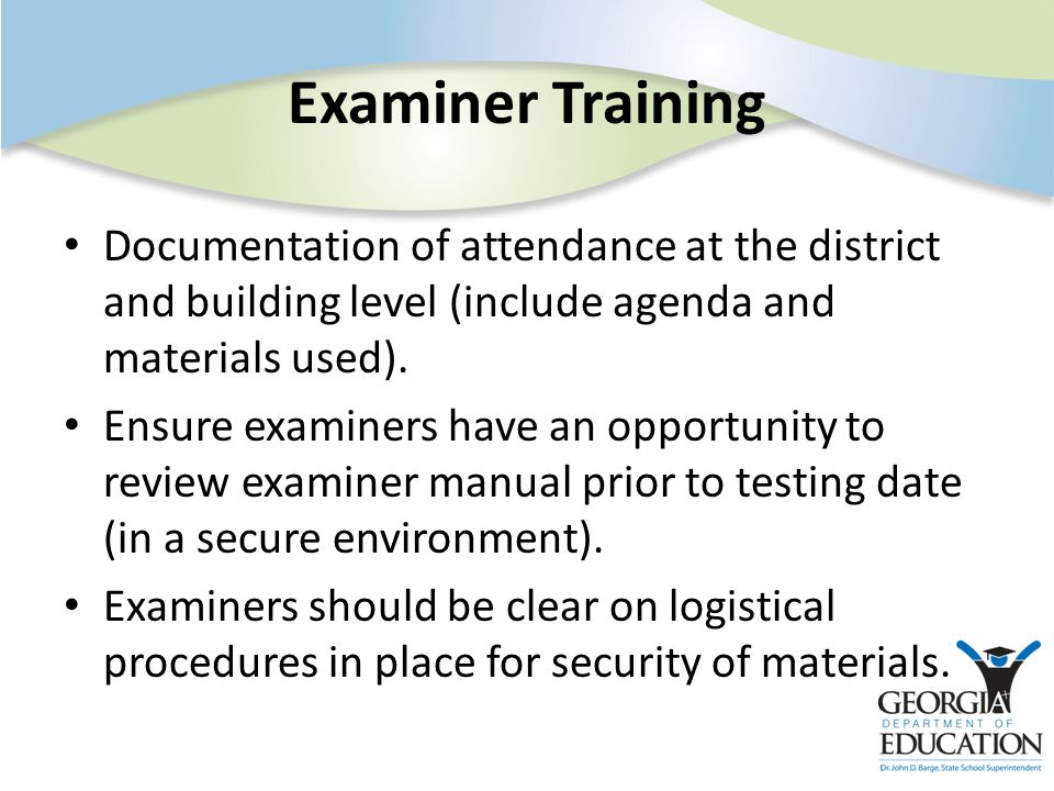 Examiner Training Documentation of attendance at the district and building level (include agenda and materials used). Ensure examiners have an opportu
