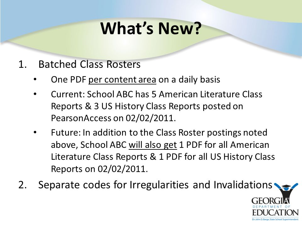 Whats New? 1.Batched Class Rosters One PDF per content area on a daily basis Current: School ABC has 5 American Literature Class Reports & 3 US Histor