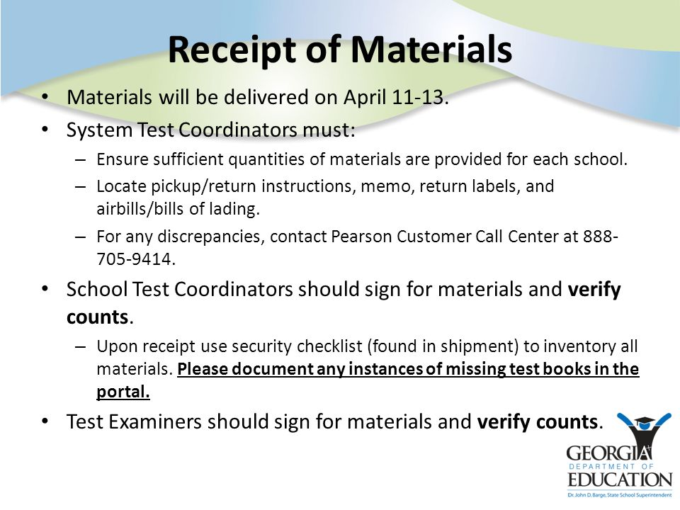Receipt of Materials Materials will be delivered on April 11-13. System Test Coordinators must: – Ensure sufficient quantities of materials are provid