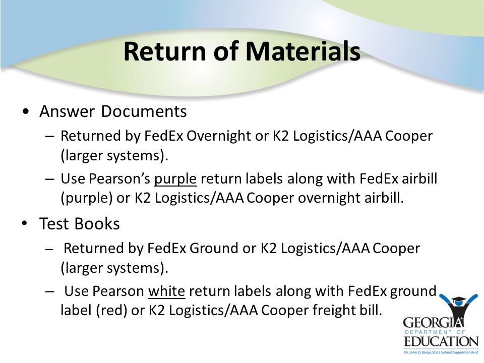 Return of Materials Answer Documents – Returned by FedEx Overnight or K2 Logistics/AAA Cooper (larger systems). – Use Pearsons purple return labels al