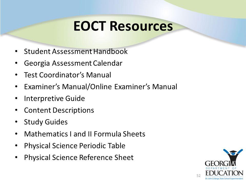 EOCT Resources Student Assessment Handbook Georgia Assessment Calendar Test Coordinators Manual Examiners Manual/Online Examiners Manual Interpretive