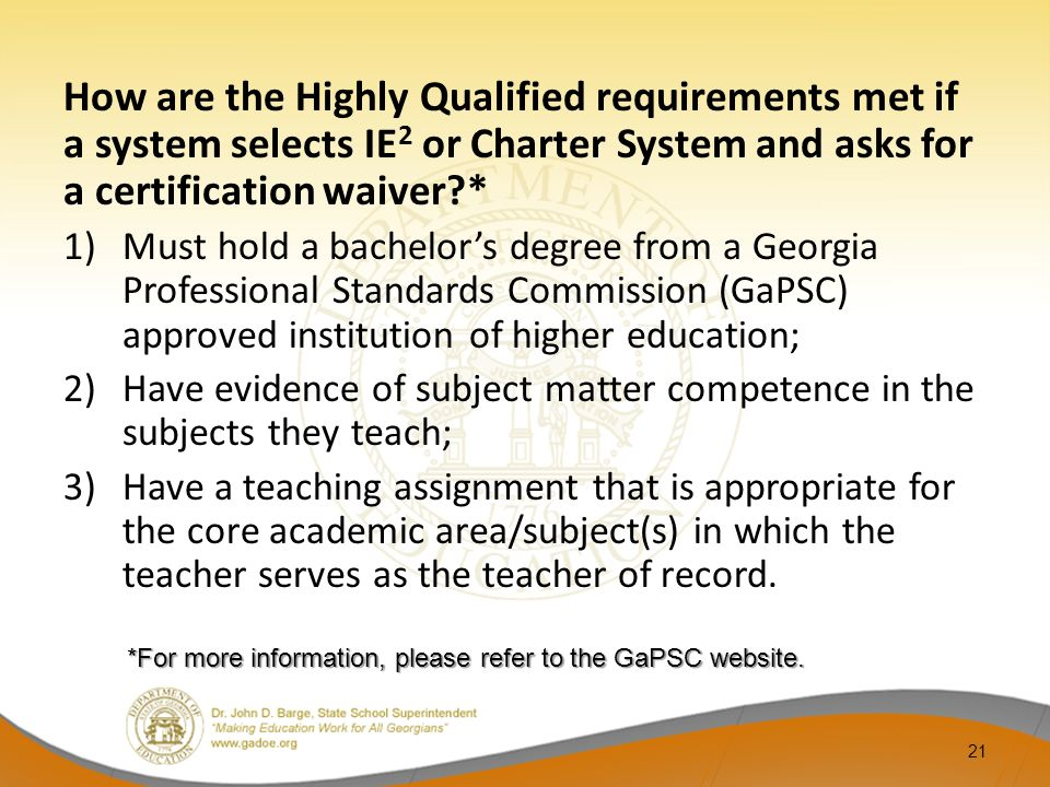 How are the Highly Qualified requirements met if a system selects IE 2 or Charter System and asks for a certification waiver?* 1)Must hold a bachelors