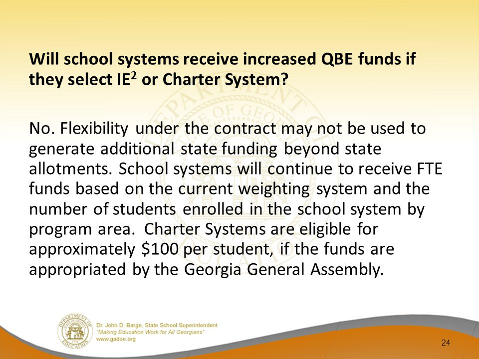 Will school systems receive increased QBE funds if they select IE 2 or Charter System? No. Flexibility under the contract may not be used to generate