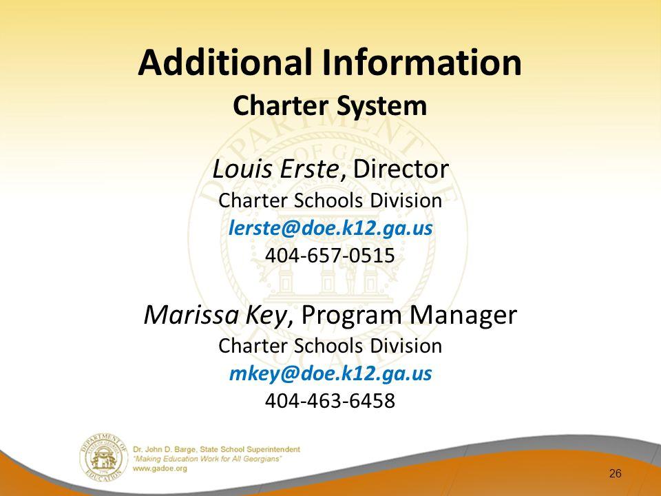 Additional Information Charter System Louis Erste, Director Charter Schools Division lerste@doe.k12.ga.us 404-657-0515 Marissa Key, Program Manager Ch