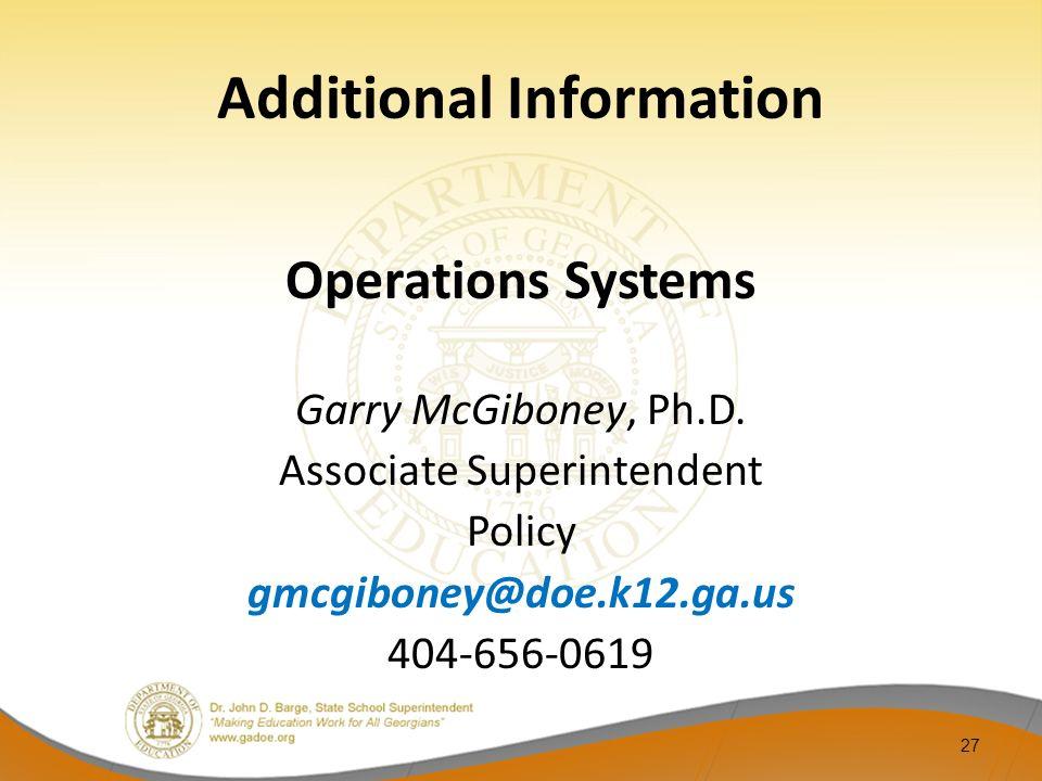Additional Information Operations Systems Garry McGiboney, Ph.D. Associate Superintendent Policy gmcgiboney@doe.k12.ga.us 404-656-0619 27