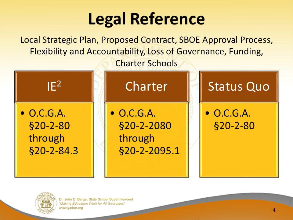 Legal Reference IE 2 O.C.G.A. §20-2-80 through §20-2-84.3 Charter O.C.G.A. §20-2-2080 through §20-2-2095.1 Status Quo O.C.G.A. §20-2-80 Local Strategi