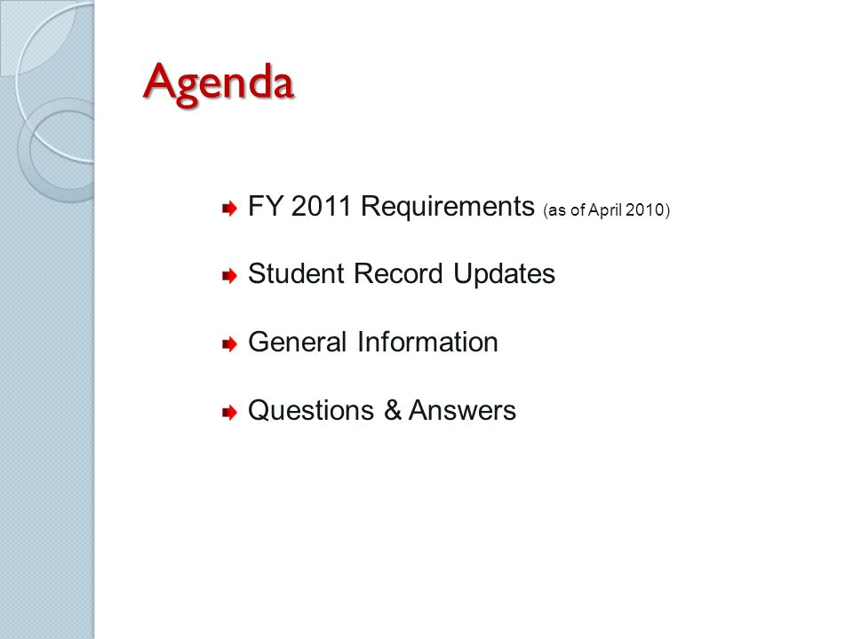 Agenda FY 2011 Requirements (as of April 2010) Student Record Updates General Information Questions & Answers