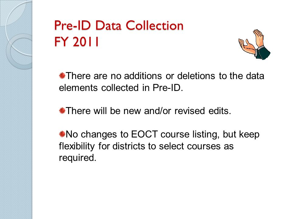 Pre-ID Data Collection FY 2011 There are no additions or deletions to the data elements collected in Pre-ID. There will be new and/or revised edits. N