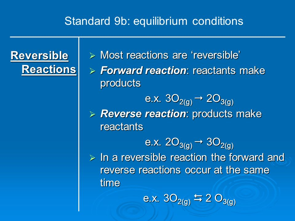 Most reactions are reversible Most reactions are reversible Forward reaction: reactants make products Forward reaction: reactants make products e.x. 3