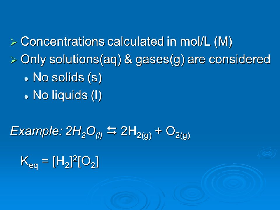 Concentrations calculated in mol/L (M) Concentrations calculated in mol/L (M) Only solutions(aq) & gases(g) are considered Only solutions(aq) & gases(