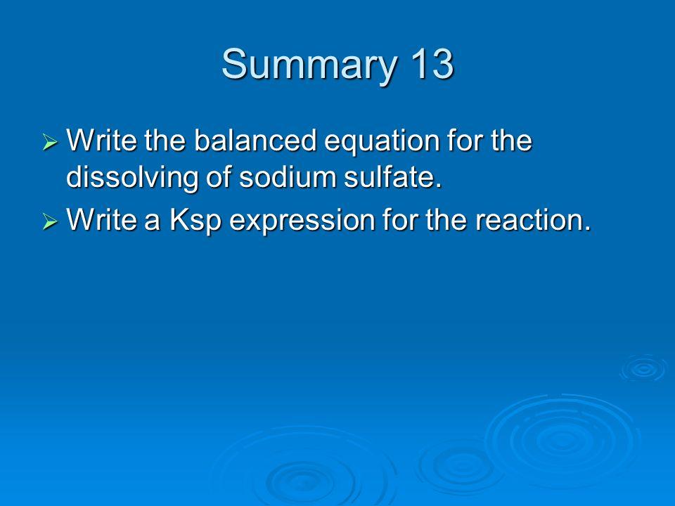 Summary 13 Write the balanced equation for the dissolving of sodium sulfate. Write the balanced equation for the dissolving of sodium sulfate. Write a