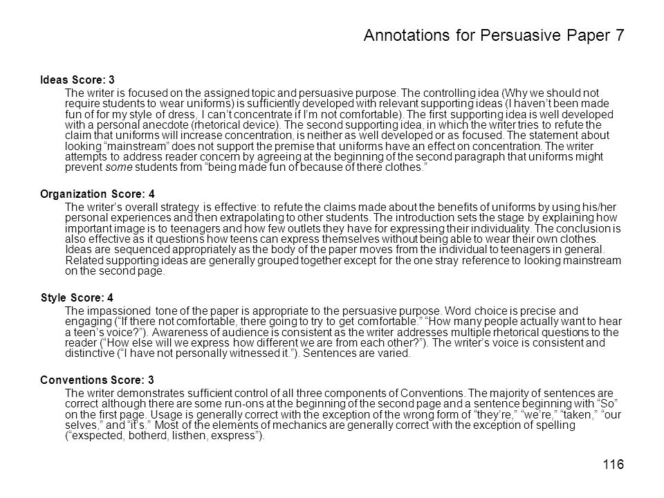 116 Annotations for Persuasive Paper 7 Ideas Score: 3 The writer is focused on the assigned topic and persuasive purpose.