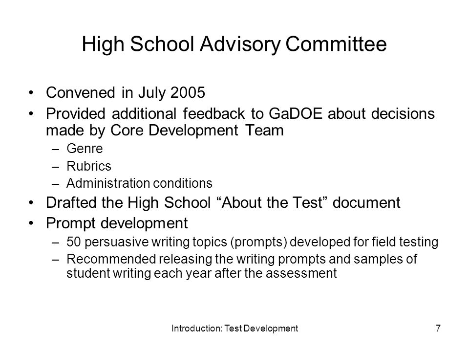 Introduction: Test Development8 About the Test Document Released August 3, 2005 in order to provide advance notice prior to operational assessment in September 2007 Information about changes to the assessment –Description of persuasive genre –Description of the scoring system: New domains: Ideas, Organization, Style, Conventions Components and description of effective writing –Sample persuasive topic and writing checklistwriting checklist