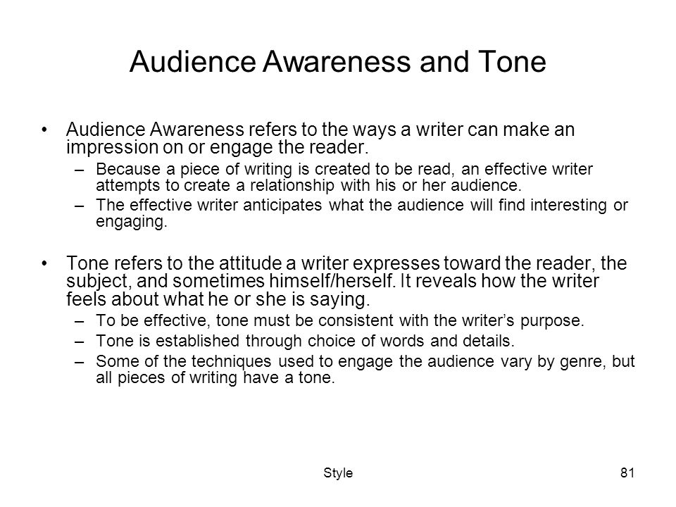 Style81 Audience Awareness and Tone Audience Awareness refers to the ways a writer can make an impression on or engage the reader.