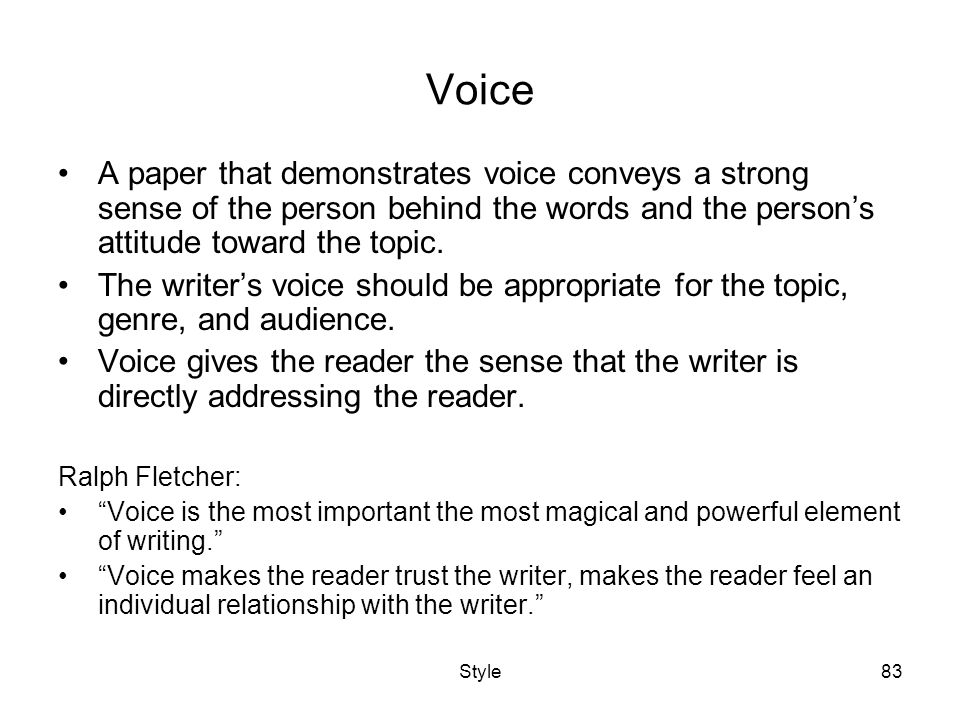 Style83 Voice A paper that demonstrates voice conveys a strong sense of the person behind the words and the persons attitude toward the topic.
