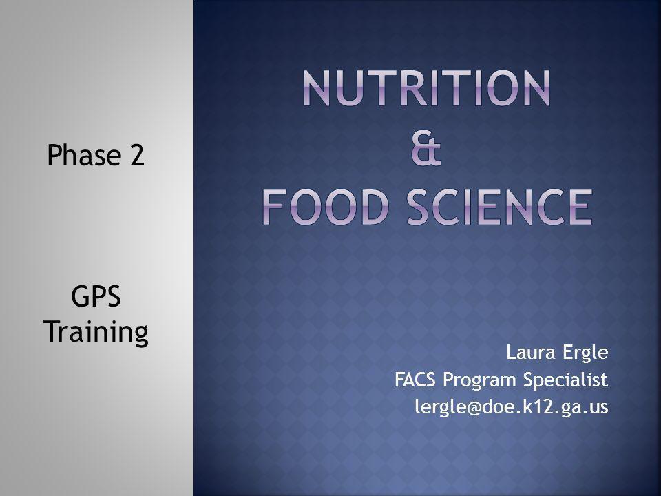 Laura Ergle FACS Program Specialist lergle@doe.k12.ga.us Phase 2 GPS Training