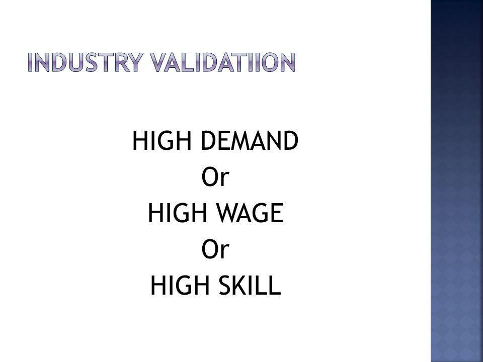 HIGH DEMAND Or HIGH WAGE Or HIGH SKILL