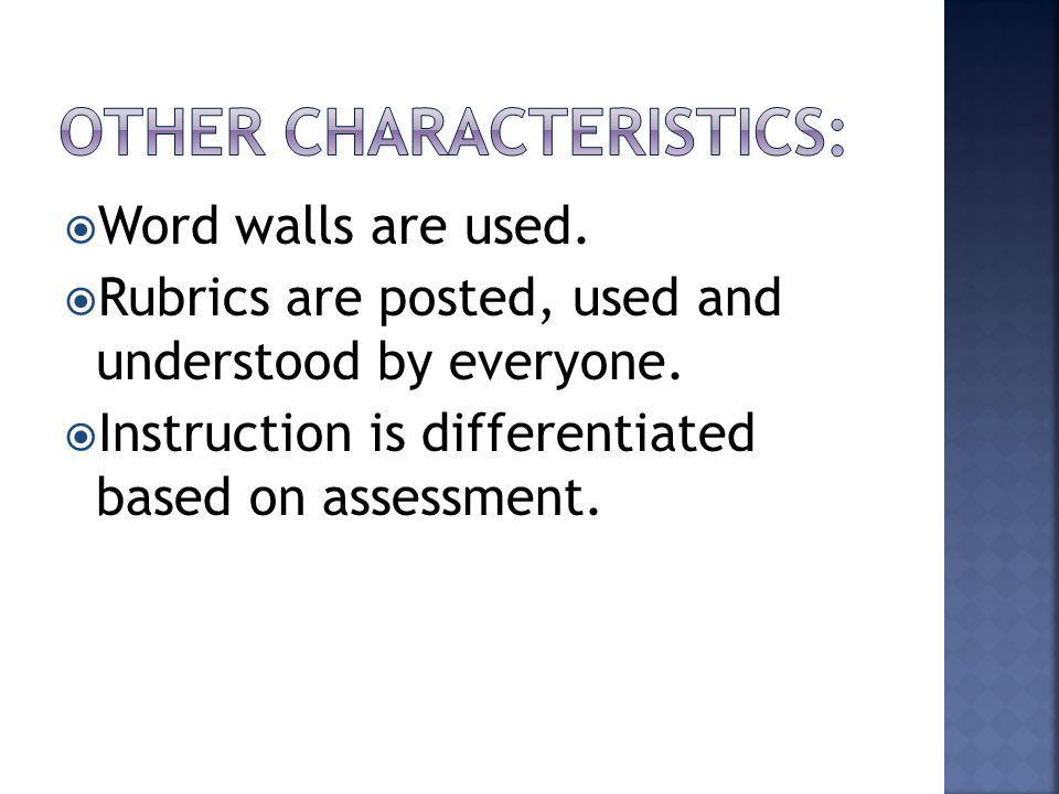 Word walls are used.Rubrics are posted, used and understood by everyone.