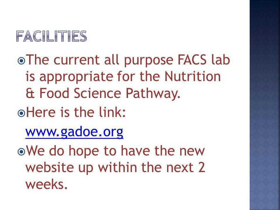 The current all purpose FACS lab is appropriate for the Nutrition & Food Science Pathway. Here is the link: www.gadoe.org We do hope to have the new w
