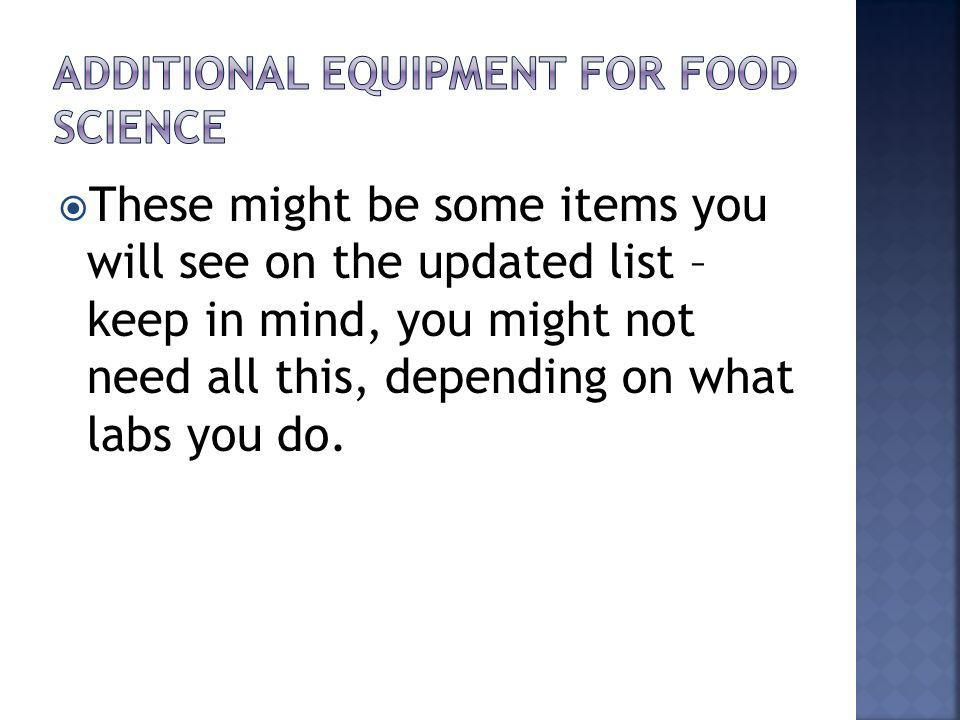 These might be some items you will see on the updated list – keep in mind, you might not need all this, depending on what labs you do.