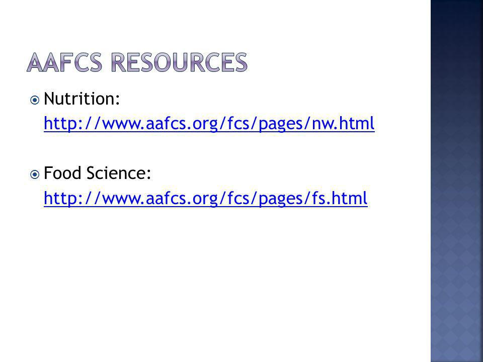Nutrition: http://www.aafcs.org/fcs/pages/nw.html Food Science: http://www.aafcs.org/fcs/pages/fs.html