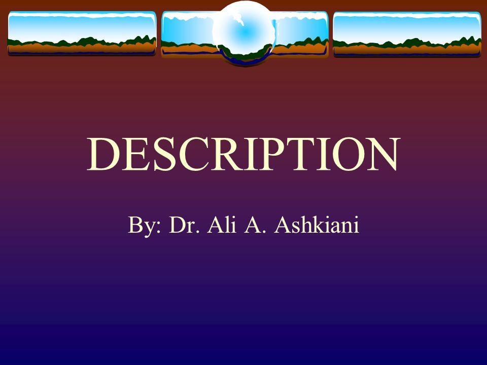 DESCRIPTION By: Dr. Ali A. Ashkiani